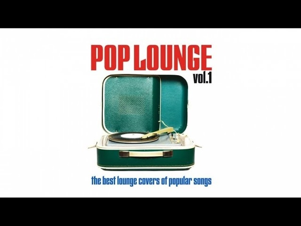Pop Lounge vol.1 - Best Covers Popular Hit Songs Chill Out