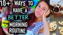 10 ways to have a BETTER Morning Routine - You NEED to Know!
