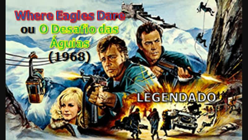 Where Eagles Dare ou O Desafio das Águias (1968) de Brian G. Hutton - LEGENDADO