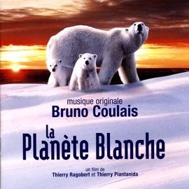 Bruno Coulais альбом La Planète Blanche (Original Motion Picture Soundtrack)