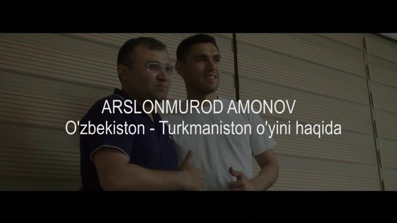 Arslonmurod Amonov - Buxoro muxlislari, Turkmaniston terma jamoasi va Gevorkyan haqida