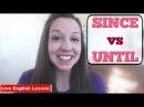 SINCE vs UNTIL [Advanced English Grammar Practice]
