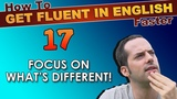 17 - Focus on what's DIFFERENT! - How To Get Fluent In English Faster