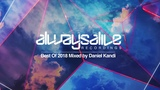 Always Alive Recordings - Best Of 2018 (Mixed by Daniel Kandi)