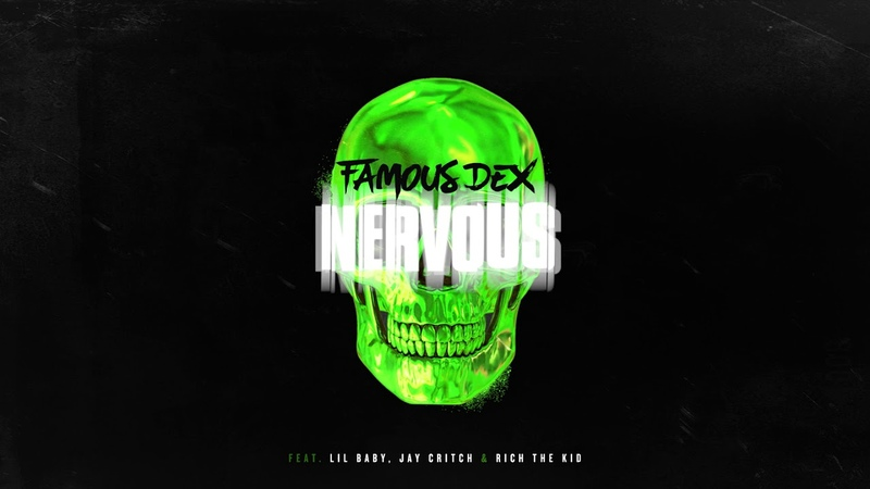 Famous Dex - Nervous (ft. Lil Baby, Jay Critch, and Rich The Kid) [Official Audio]