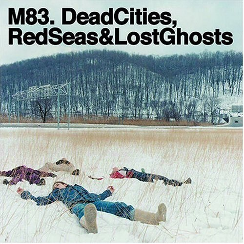 Dead Cities  Red Seas  amp  Lost GhostsM83 Dead Cities Red Seas And Lost Ghosts