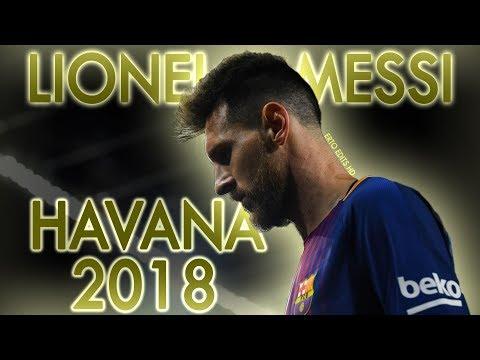 Lionel Messi ● Havana ● Skills Goals ● 2018 [HD-1080p]