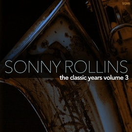 Sonny Rollins альбом The Classic Years, Vol. 3