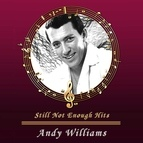 Andy Williams альбом Still Not Enough Hits