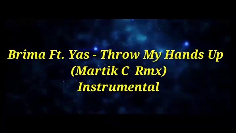 Brima Ft. Yas - Throw My Hands Up (Martik C Rmx) Instrumental