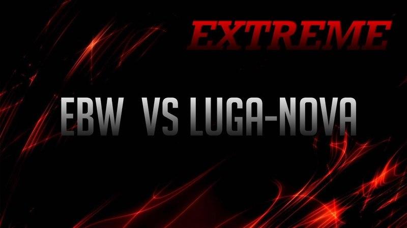 ARK -=EXTREME=- EBW vs LUGA-NOVA