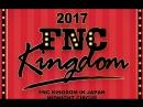 2017 FNC KINGDOM in JP MIDNIGHT CIRCUS - часть 1