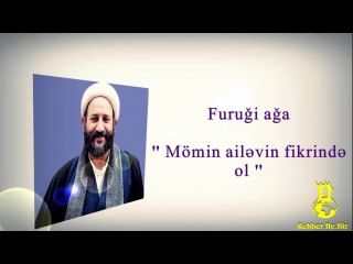Firuqi ( Furugi ) aga - Momin,ailevin fikrinde ol (yeni,2013)