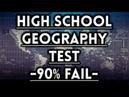 High School Geography Test - 90% FAIL!