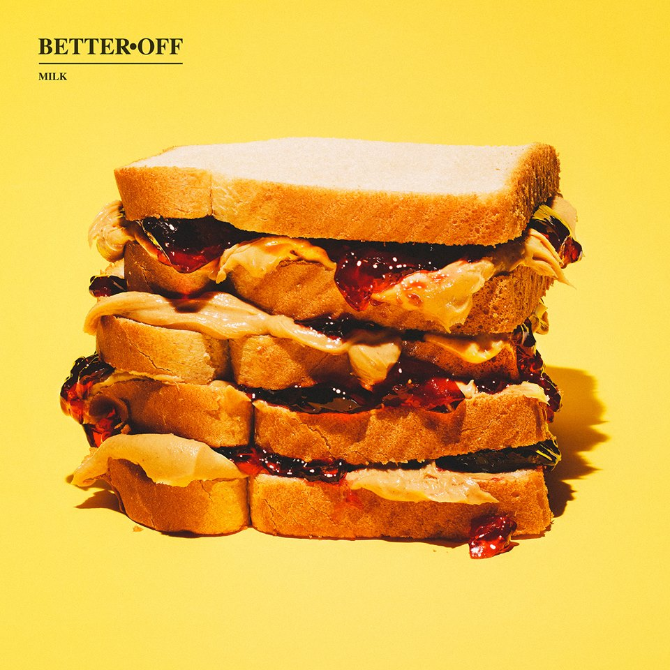 Better Off - Milk (2015)