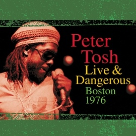 Peter Tosh альбом Live & Dangerous: Boston 1976