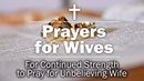 Prayers for Wives - For Continued Strength to Pray for Unbelieving Wife