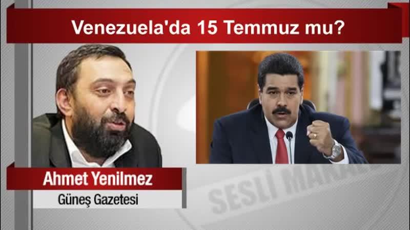 Ahmet Yenilmez Venezuela'da 15 Temmuz mu