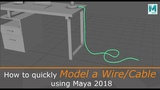 How to Quickly Model a WireCable using Maya 2018