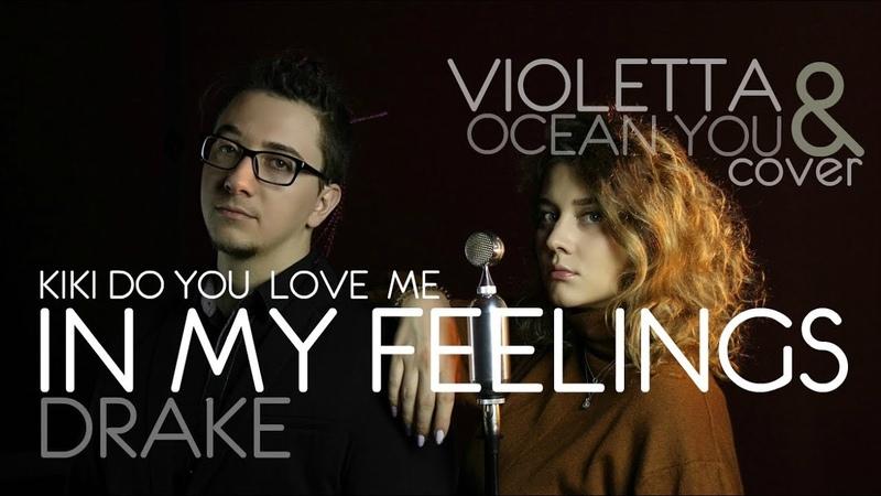 Drake - In My Feelings - KIKI DO YOU LOVE ME - cover Violetta feat Ocean You