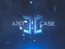 JustCase 3 Pre-roll 2018