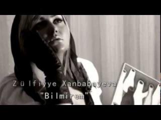 Zulfiyye Xanbabayeva - Bilmirem