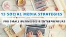 13 Proven Social Media Marketing Tips for Small Businesses Entrepreneurs