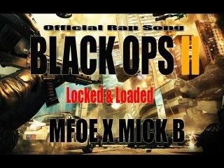 Black Ops 2 Rap Song Official - Locked & Loaded - Mfoe x Mick B
