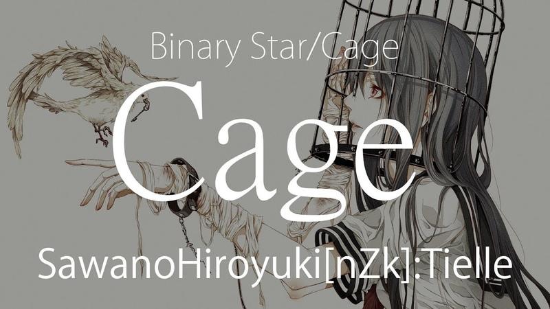 Binary Star/Cage - SawanoHiroyuki[nZk]:Tielle - Cage
