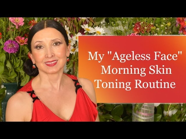 My Ageless Face Morning Skin Toning Routine