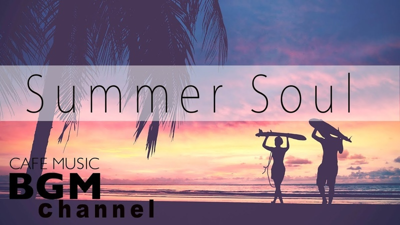 【Summer Soul Mix】Relaxing Soul Music - Chill Out Cafe Music For Study Work