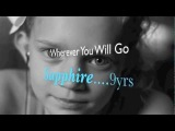 Sapphire 9 yrs old - Wherever You Will Go, The Calling and Charlene Soraia Olympic Song