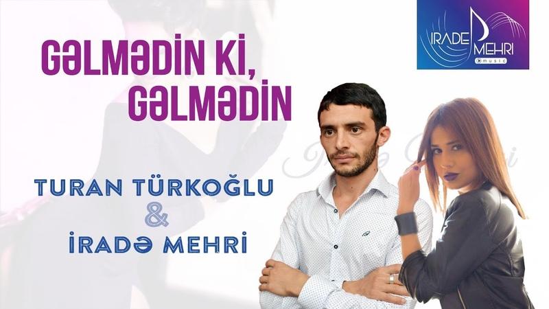 Irade Mehri Turan Turkoglu - Gelmedin ki gelmedin 2018 (Official Audio)