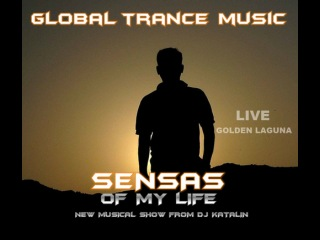 Sensas of my life - Global trance music ( present DJ Katalin ) LIVE