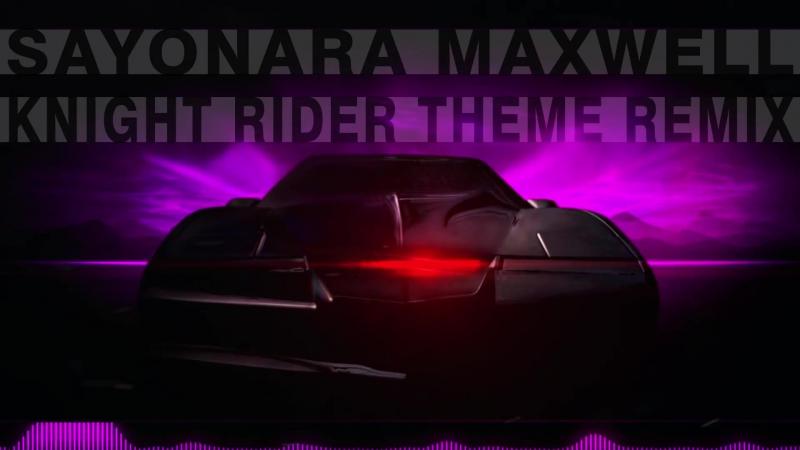 Sayonara Maxwell - Knight Rider Theme [Remix]