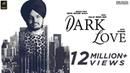 Dark Love Full Video Sidhu Moosewala Intense Baljit Singh Deo Latest Punjabi Songs 2018