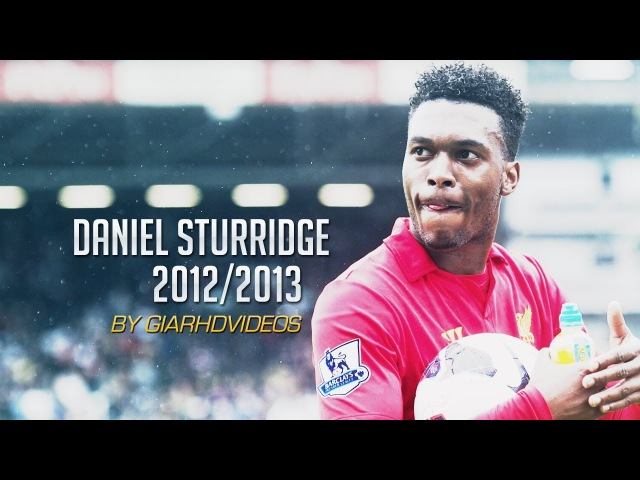 Daniel Sturridge - Magnetic | 2012/2013 | HD by GIAR