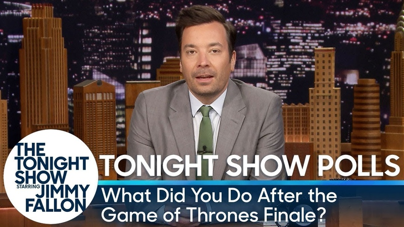 Tonight Show Polls What Did You Do After the Game of Thrones Finale