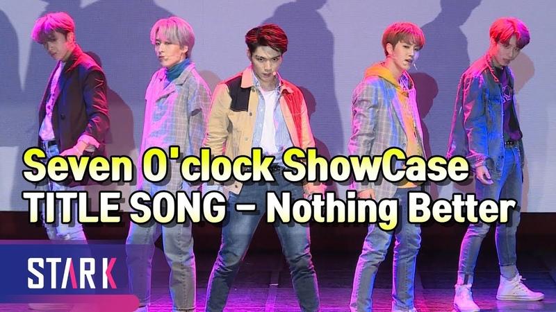 세븐어클락, 박진감 넘치는 타이틀곡 - Nothing Better (Seven O'clock ShowCase, TITLE SONG - Nothing Better)