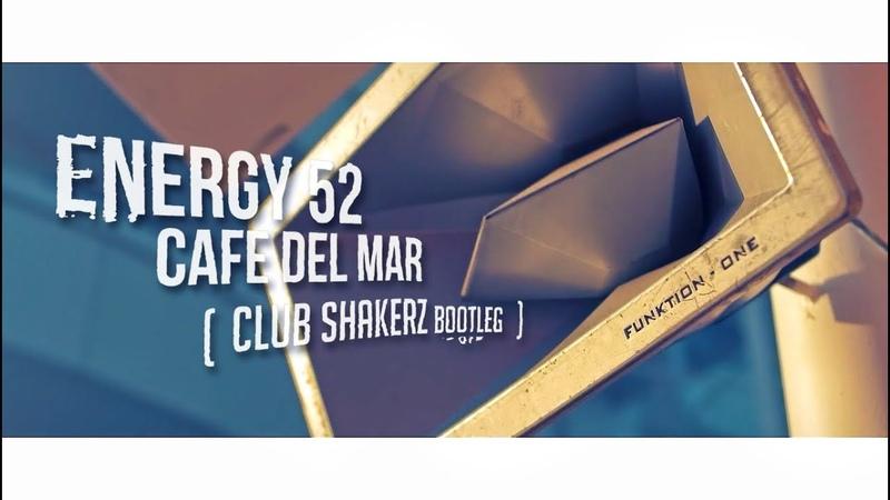 Energy 52 - Cafe Del Mar (Club ShakerZ 'The Remixes' Bootleg 2018)