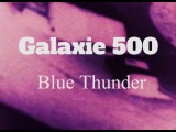 Galaxie 500  Blue Thunder (Official Music Video)