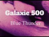 Galaxie 500  Blue Thunder (Official Music Video)