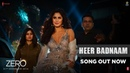 ZERO Heer Badnaam Shah Rukh Khan, Katrina Kaif, Anushka Sharma Tanishk Bagchi T-SERIES