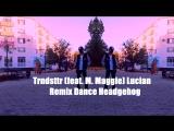 Trndsttr (feat. M. Maggie) Lucian Remix- Dance Headgehog
