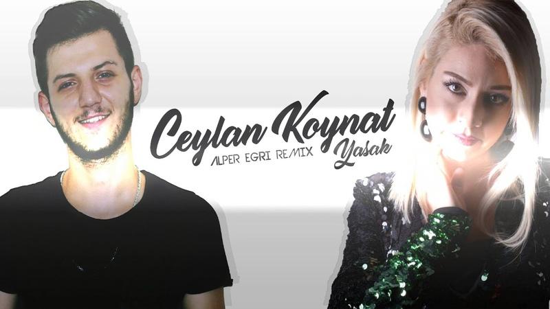 Alper Eğri Ft. Ceylan Koynat - Yasak (Remix) Ünal Turan Special