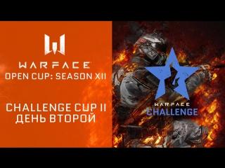 Warface Open Cup: Season XII. Challenge Cup II: день 2