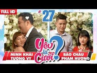 YÊU LÀ CƯỚI?   YLC #27 UNCUT   Minh Khải - Tường Vy   Bảo Châu - Phạm Hường   210418 💙