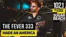 The Fever 333 Made An America Live at the Edge