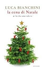 [Libro] Luca Bianchini - La cena di Natale di Io che amo solo te (2013) - ITA