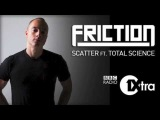 Friction - Scatter ft. Total Science